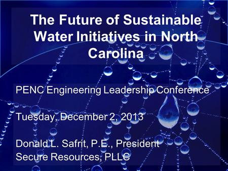 The Future of Sustainable Water Initiatives in North Carolina PENC Engineering Leadership Conference Tuesday, December 2, 2013 Donald L. Safrit, P.E.,