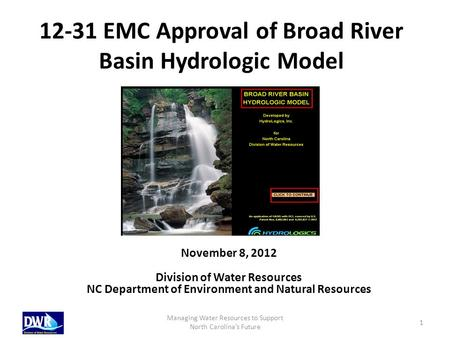 12-31 EMC Approval of Broad River Basin Hydrologic Model November 8, 2012 Division of Water Resources NC Department of Environment and Natural Resources.
