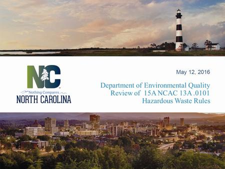 Department of Environmental Quality Review of 15A NCAC 13A.0101 Hazardous Waste Rules May 12, 2016.
