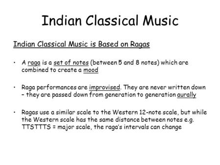 Indian Classical Music Indian Classical Music is Based on Ragas A raga is a set of notes (between 5 and 8 notes) which are combined to create a mood Raga.