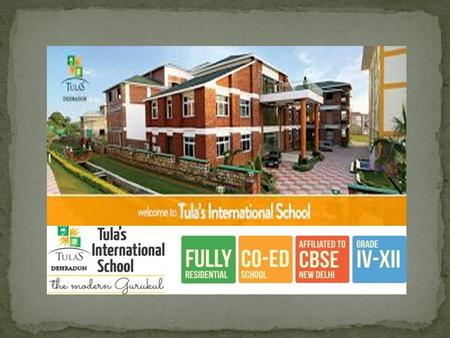 """ Deep roots strengthen in Tula's Soil developed he right morality & installing great confidence. The School believes in collective excellence."