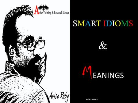SMART IDIOMS & M EANINGS arise dreams. A hot potato Speak of an issue (mostly current) which many people are talking about and which is usually disputed.