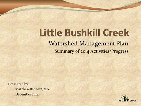 Watershed Management Plan Summary of 2014 Activities/Progress Presented by: Matthew Bennett, MS December 2014.