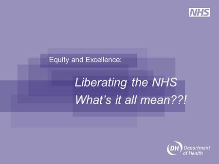 Equity and Excellence: Liberating the NHS What's it all mean??!