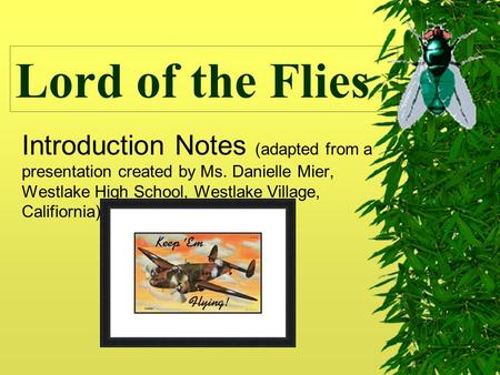 Lord of the Flies Introduction Notes (adapted from a presentation created by Ms. Danielle Mier, Westlake High School, Westlake Village, Califiornia)
