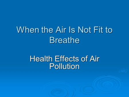 When the Air Is Not Fit to Breathe