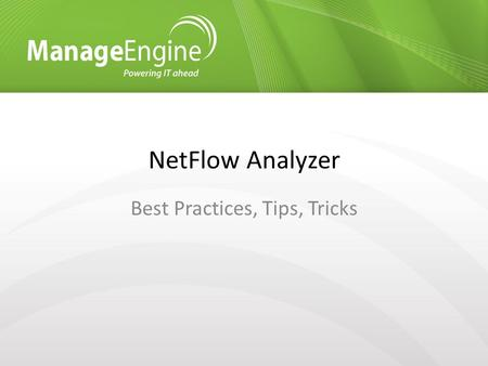 NetFlow Analyzer Best Practices, Tips, Tricks. Agenda Professional vs Enterprise Edition System Requirements Storage Settings Performance Tuning Configure.