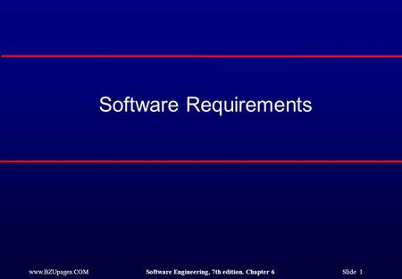 Www.BZUpages.COMSoftware Engineering, 7th edition. Chapter 6 Slide 1 Software Requirements.