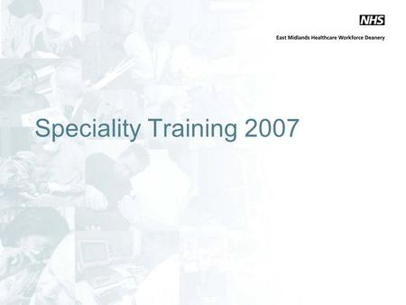 "Speciality Training 2007. Aims To outline the changes to Speciality Training described in the ""Gold Guide"" Define trainees/trainer responsibilities New."