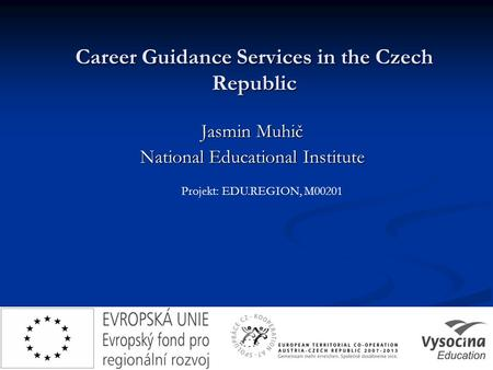 Career Guidance Services in the Czech Republic Jasmin Muhič National Educational Institute Projekt: EDU.REGION, M00201.