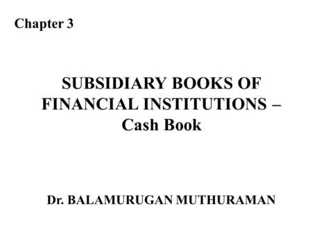 SUBSIDIARY BOOKS OF FINANCIAL INSTITUTIONS – Cash Book