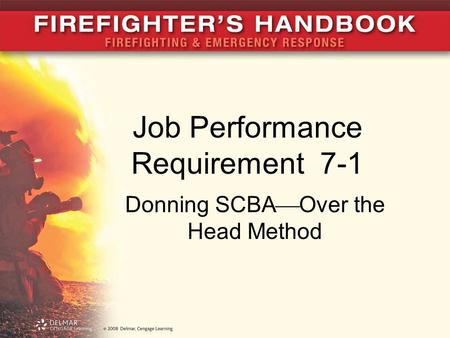 Job Performance Requirement 7-1 Donning SCBA  Over the Head Method.