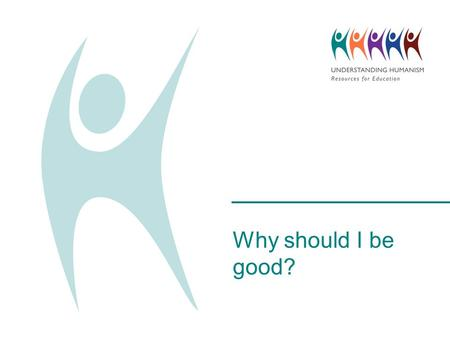 Why should I be good?. Do not use the words 'good' or 'goodness' in your answer. What does the word 'good' mean?