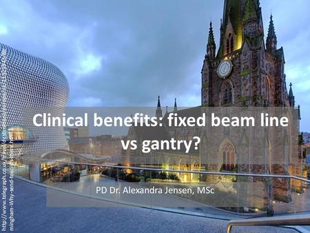 Clinical benefits: fixed beam line vs gantry? PD Dr. Alexandra Jensen, MSc  mingham-Why-send-tourists-there.html.