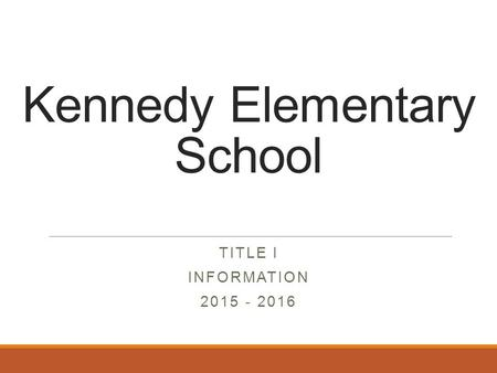 Kennedy Elementary School TITLE I INFORMATION 2015 - 2016.