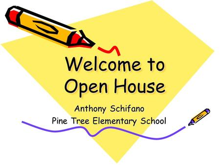 Welcome to Open House Anthony Schifano Pine Tree Elementary School.