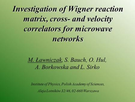 Investigation of Wigner reaction matrix, cross- and velocity correlators for microwave networks M. Ławniczak, S. Bauch, O. Hul, A. Borkowska and L. Sirko.