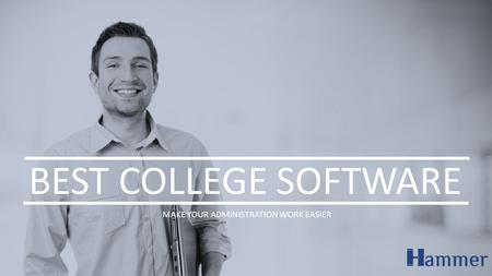BEST COLLEGE SOFTWARE MAKE YOUR ADMINISTRATION WORK EASIER.