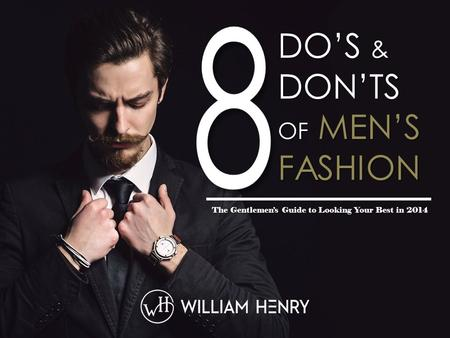 DO'S & DON'TS OF MEN'S FASHION The Gentlemen's Guide to Looking Your Best in 2014.