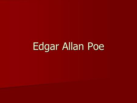 Edgar Allan Poe. Poe was born in Boston, MA Poe was born in Boston, MA His father abandoned him and his mother died of tuberculosis His father abandoned.