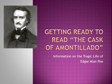 Information on the Tragic Life of Edgar Alan Poe.