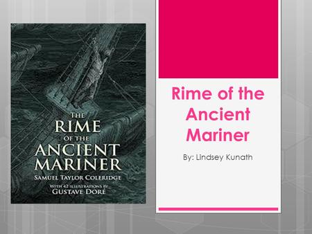 Rime of the Ancient Mariner By: Lindsey Kunath. Author: Samuel Taylor Coleridge.
