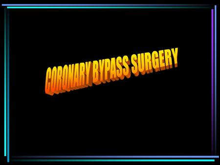 Every year, more than 600 000 coronary bypass operations are performed in the USA., an industry worth $100 billion. The American bypass surgery industry.