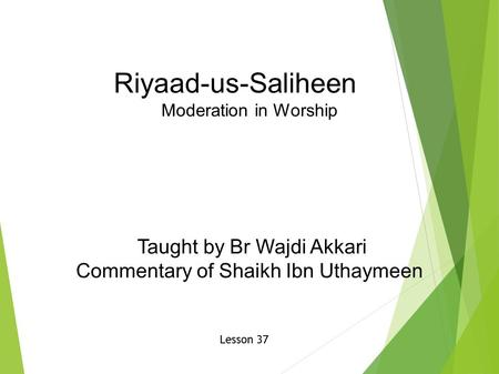 Riyaad-us-Saliheen Moderation in Worship Taught by Br Wajdi Akkari Commentary of Shaikh Ibn Uthaymeen Lesson 37.