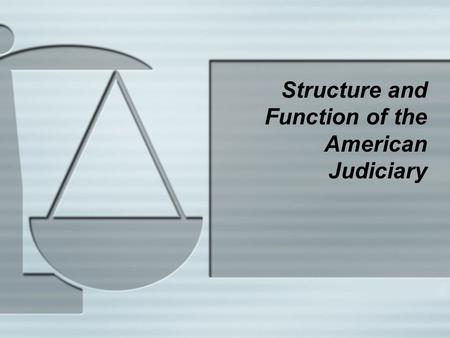 Structure and Function of the American Judiciary.