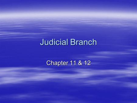 Judicial Branch Chapter 11 & 12. Types of Federal Courts  Constitutional Courts –Set up by Congress under Article III of the Constitution  Special Courts.