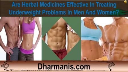 Are Herbal Medicines Effective In Treating Underweight Problems In Men And Women? Dharmanis.com.