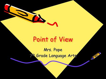 Point of View Point of View Mrs. Pope 7 th Grade Language Arts.