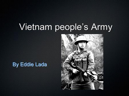Vietnam people's Army Vietnam people's Army By Eddie Lada.