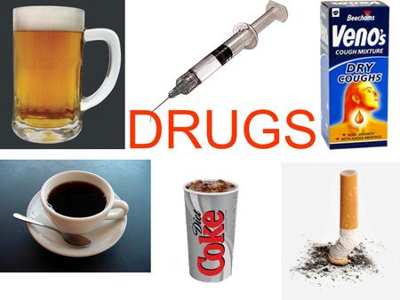 DRUGS. WALT – Begin to understand what drugs, as well as their possible effects, are.