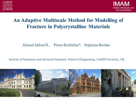 Institute of Mechanics and Advanced Materials An Adaptive Multiscale Method for Modelling of Fracture in Polycrystalline Materials Ahmad Akbari R., Pierre.