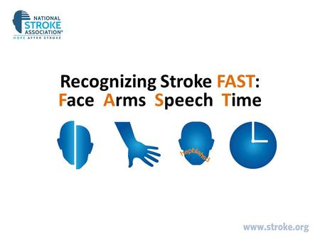 Recognizing Stroke FAST: Face Arms Speech Time. You and Your Brain Your brain:  Helps you to understand information from your senses.  Responsible for.