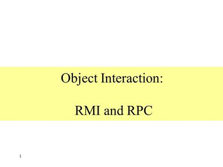 Object Interaction: RMI and RPC 1. Overview 2 Distributed applications programming - distributed objects model - RMI, invocation semantics - RPC Products.