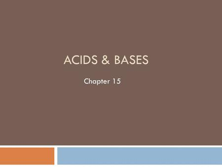 ACIDS & BASES Chapter 15. 15-1 Brønsted-Lowry Acid-Base Systems Objectives  To define Brønsted-Lowry acids and bases  To differentiate between Brønsted-Lowry.