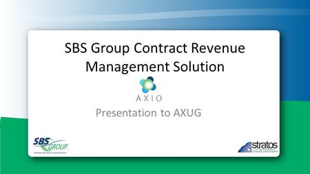 SBS Group Contract Revenue Management Solution Presentation to AXUG.