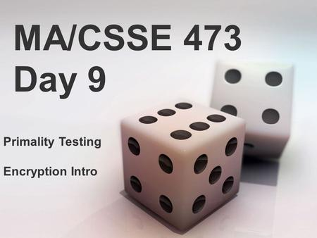MA/CSSE 473 Day 9 Primality Testing Encryption Intro.
