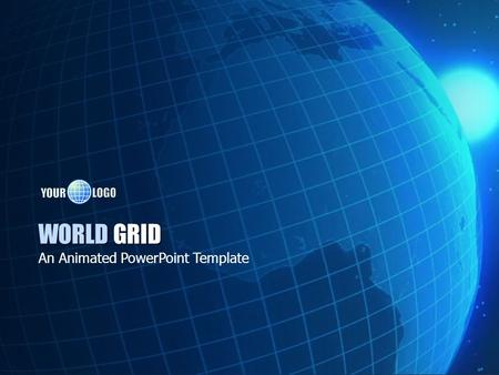 WORLD GRID An Animated PowerPoint Template. Embedded Video Animation The title page contains a video element and is optimized to work with PowerPoint.