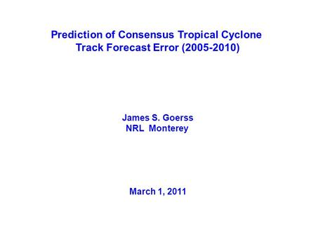 Prediction of Consensus Tropical Cyclone Track Forecast Error (2005-2010) James S. Goerss NRL Monterey March 1, 2011.