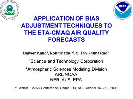 Daiwen Kang 1, Rohit Mathur 2, S. Trivikrama Rao 2 1 Science and Technology Corporation 2 Atmospheric Sciences Modeling Division ARL/NOAA NERL/U.S. EPA.