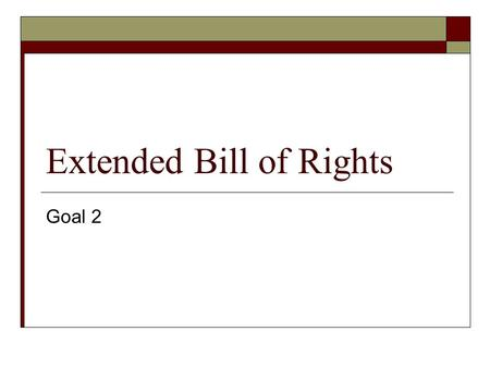 Extended Bill of Rights Goal 2. Eleventh Amendment  Placed limits on suits against states.