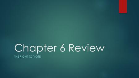 Chapter 6 Review THE RIGHT TO VOTE. Define franchise.