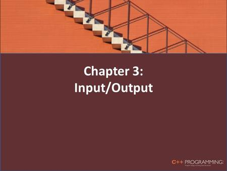 Chapter 3: Input/Output. Objectives In this chapter, you will: – Learn what a stream is and examine input and output streams – Explore how to read data.