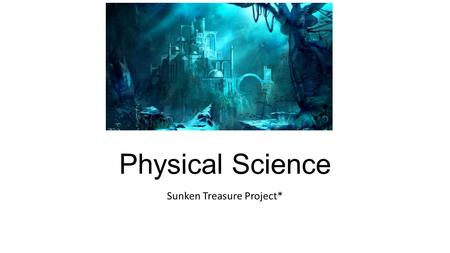 Physical Science Sunken Treasure Project*. What title will you choose? In the realm of ClassCraft, you must discover the treasure that is found in a sunken.