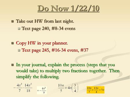 Do Now 1/22/10 Take out HW from last night. Take out HW from last night. Text page 240, #8-34 evens Text page 240, #8-34 evens Copy HW in your planner.