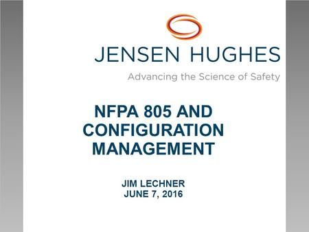 NFPA 805 AND CONFIGURATION MANAGEMENT JIM LECHNER JUNE 7, 2016.