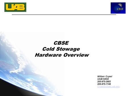 CBSE Cold Stowage Hardware Overview William Crysel UAB/CBSE 205-975-2683 205-975-1748